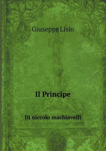 Giuseppe Lisio Il Principe. Di niccolo machiavelli il piccolo principe
