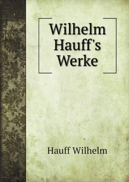 Wilhelm Hauff Wilhelm Hauff.s Werke wilhelm hauff wilhelm hauff s werke