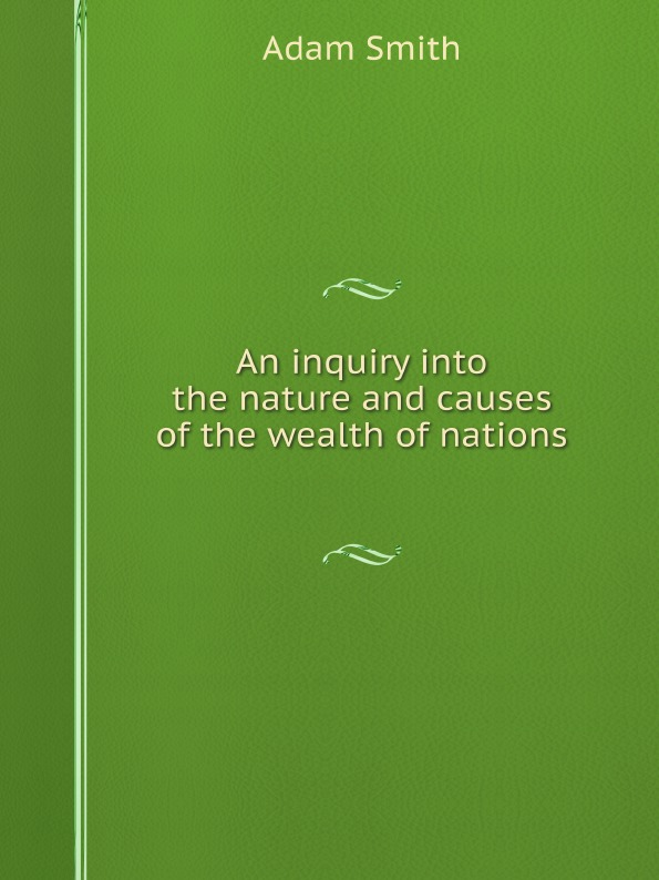 лучшая цена Adam Smith An inquiry into the nature and causes of the wealth of nations