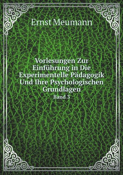Ernst Meumann Vorlesungen Zur Einfuhrung in Die Experimentelle Padagogik Und Ihre Psychologischen Grundlagen. Band 3