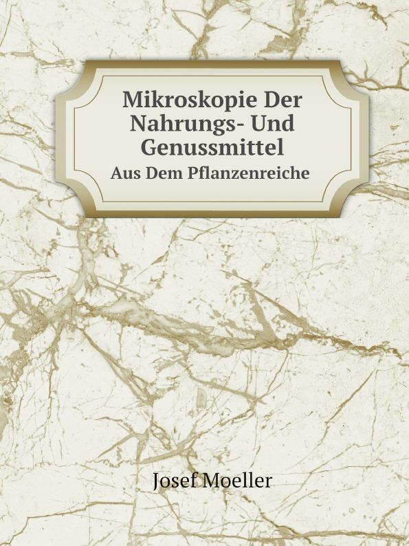 Josef Moeller Mikroskopie Der Nahrungs- Und Genussmittel. Aus Dem Pflanzenreiche