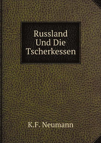 K.F. Neumann Russland Und Die Tscherkessen