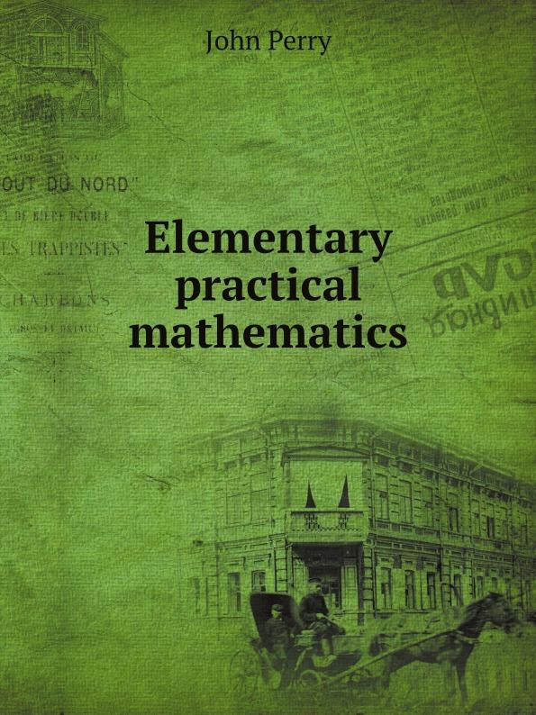 John Perry Elementary practical mathematics john bird basic engineering mathematics