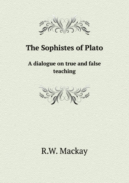лучшая цена R.W. Mackay The Sophistes of Plato. A dialogue on true and false teaching