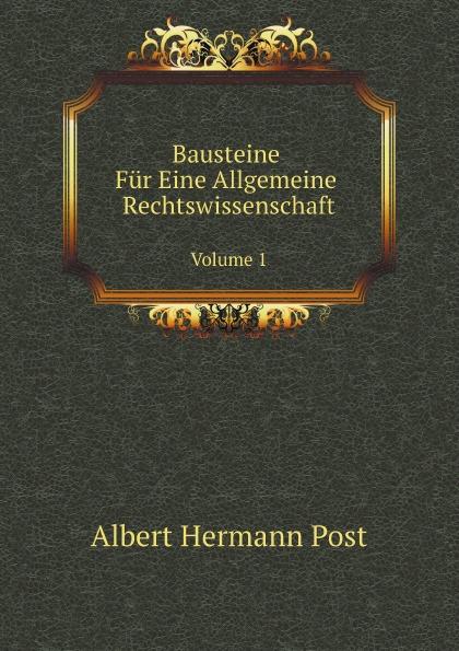A.H. Post Bausteine Fur Eine Allgemeine Rechtswissenschaft. Volume 1 c f plattner vorlesungen uber allgemeine huttenkunde volume 2