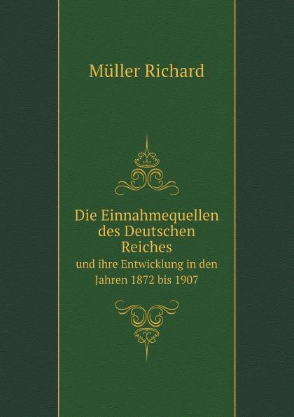Müller Richard Die Einnahmequellen des Deutschen Reiches. und ihre Entwicklung in den Jahren 1872 bis 1907