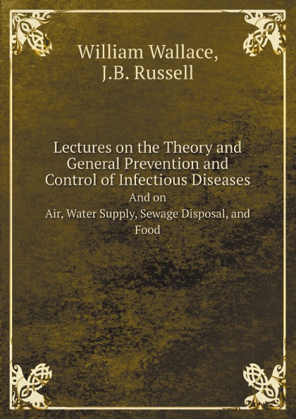 William Wallace, J.B. Russell Lectures on the Theory and General Prevention and Control of Infectious Diseases. And on Air, Water Supply, Sewage Disposal, and Food marine yachts motor boats motor cars trucks sewage poles grey water poles sewage sensors