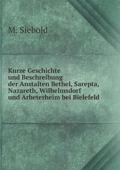 M. Siebold Kurze Geschichte und Beschreibung der Anstalten Bethel, Sarepta, Nazareth, Wilhelmsdorf und Arbeterheim bei Bielefeld faisal kawusi bielefeld