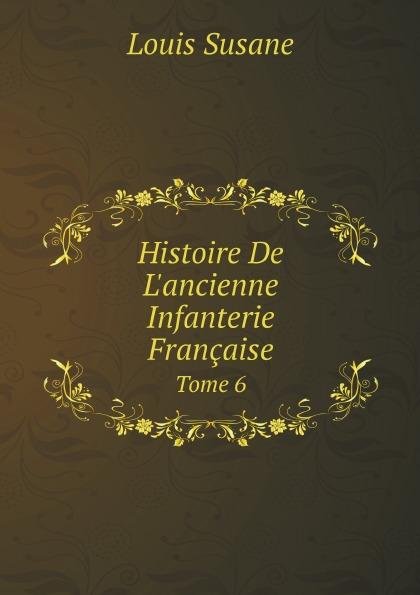 Louis Susane Histoire De L.ancienne Infanterie Francaise. Tome 6