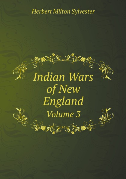 H.M. Sylvester Indian Wars of New England. Volume 3