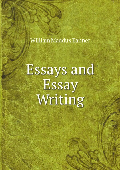 William Maddux Tanner Essays and Essay-Writing