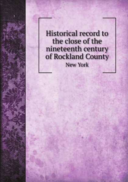 A.S. Tompkins Historical record to the close of the nineteenth century of Rockland County. New York цена