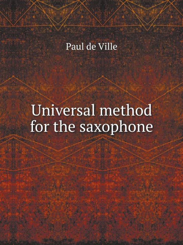 Paul de Ville Universal method for the saxophone the saxophone reed
