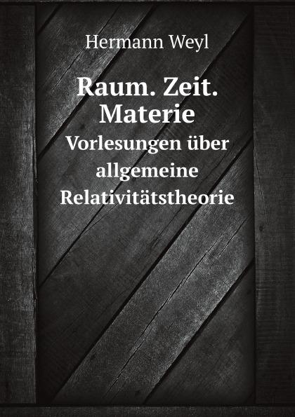 Hermann Weyl Raum. Zeit. Materie. Vorlesungen uber allgemeine Relativitatstheorie c f plattner vorlesungen uber allgemeine huttenkunde volume 2