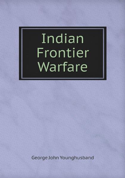 George John Younghusband Indian Frontier Warfare