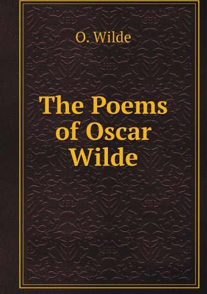 Оскар Уайльд The Poems of Oscar Wilde оскар уайльд selected poems of oscar wilde