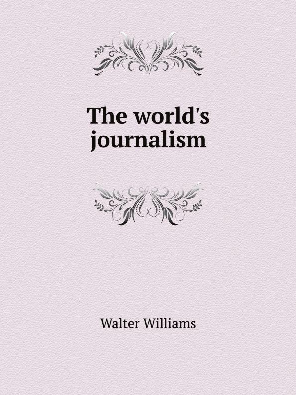 Walter Williams The world.s journalism