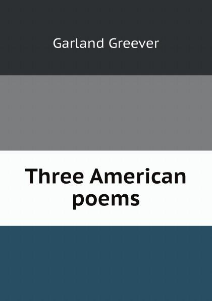 Garland Greever Three American poems