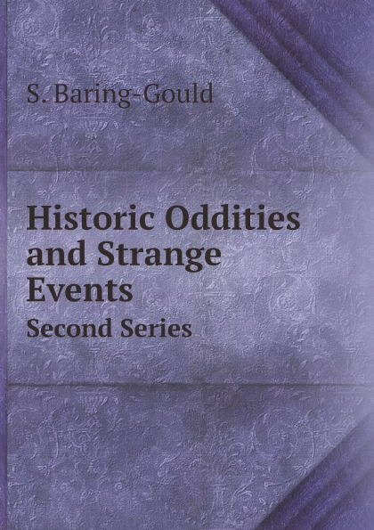 S. Baring-Gould Historic Oddities and Strange Events. Second Series baring gould sabine yorkshire oddities incidents and strange events