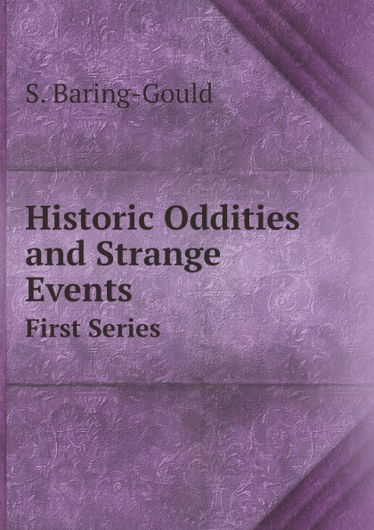 S. Baring-Gould Historic Oddities and Strange Events. First Series baring gould sabine yorkshire oddities incidents and strange events