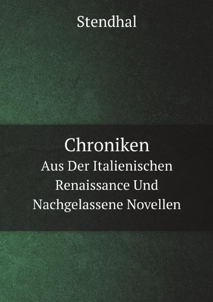 Stendhal Chroniken. Aus Der Italienischen Renaissance Und Nachgelassene Novellen stendhal römerinnen zwei novellen