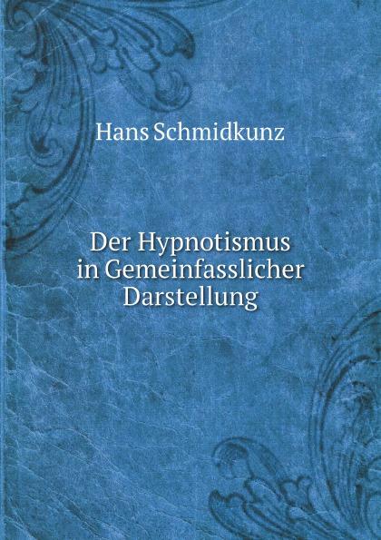 Hans Schmidkunz Der Hypnotismus in Gemeinfasslicher Darstellung hans schmidkunz der hypnotismus in gemeinfasslicher darstellung