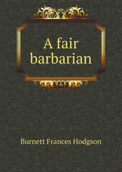 Burnett Frances Hodgson A fair barbarian burnett frances hodgson the shuttle