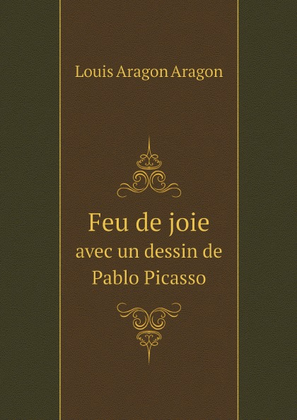 Louis Aragon Aragon Feu de joie. avec un dessin de Pablo Picasso все цены