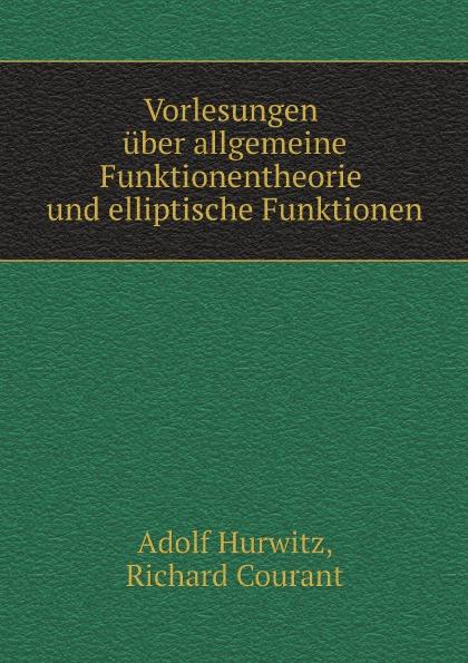 Adolf Hurwitz, Richard Courant Vorlesungen uber allgemeine Funktionentheorie und elliptische Funktionen c f plattner vorlesungen uber allgemeine huttenkunde volume 2
