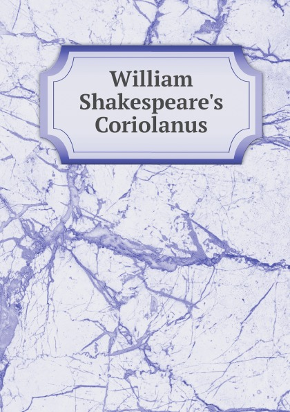 Фото - William Shakespeare William Shakespeare.s Coriolanus bruce smith r phenomenal shakespeare