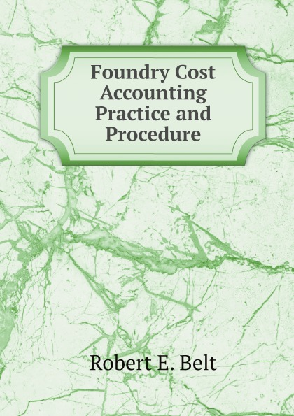 Robert E. Belt Foundry Cost Accounting Practice and Procedure