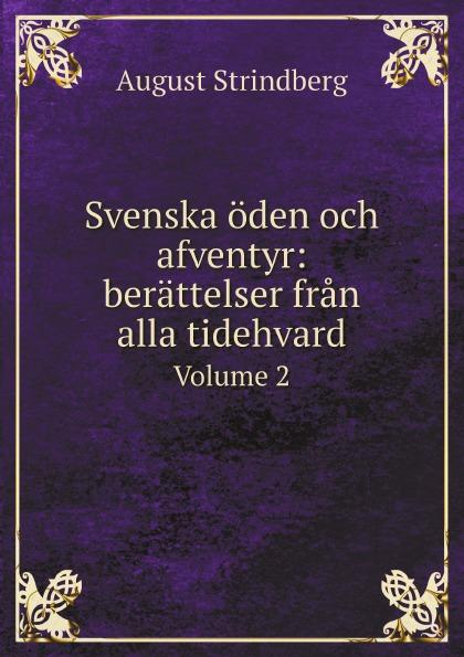 August Strindberg Svenska oden och afventyr: berattelser fran alla tidehvard. Volume 2 august strindberg inferno och legender