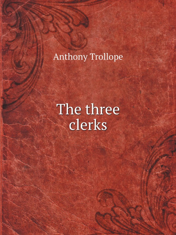 Anthony Trollope The three clerks