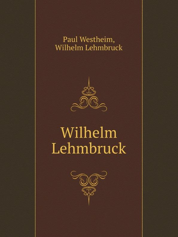 P. Westheim Wilhelm Lehmbruck