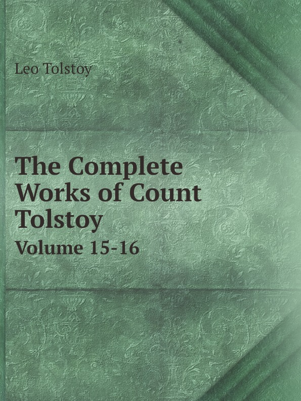 Leo Tolstoy The Complete Works of Count Tolstoy. Volume 15-16 leo tolstoy hadji murat