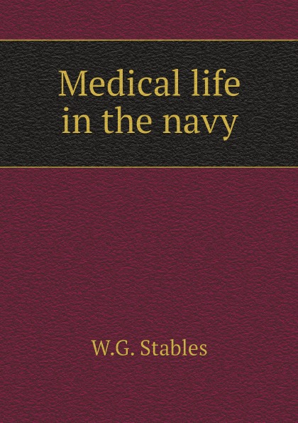 W.G. Stables Medical life in the navy stables gordon medical life in the navy