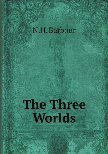 N.H. Barbour The Three Worlds