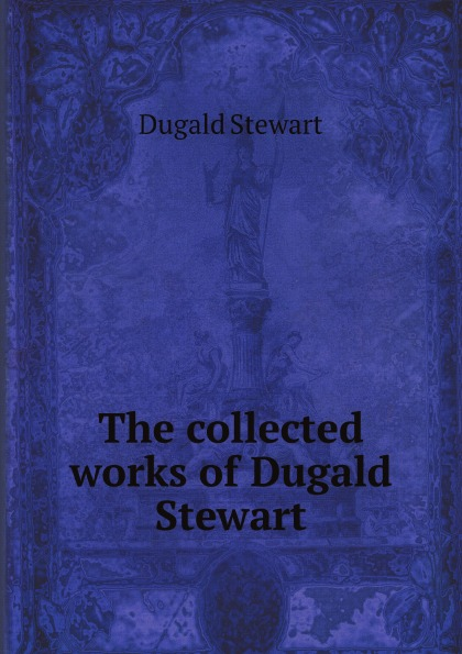 лучшая цена Stewart Dugald The collected works of Dugald Stewart electronic resource