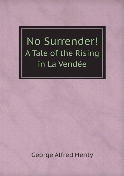 лучшая цена George Alfred Henty No Surrender.. A Tale of the Rising in La Vendee
