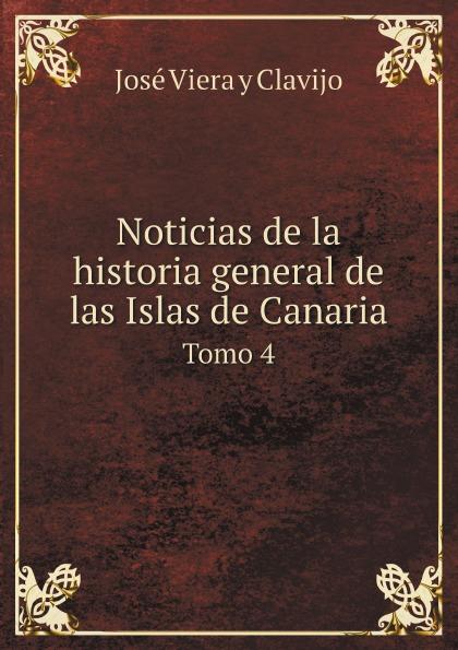лучшая цена José Viera y Clavijo Noticias de la historia general de las Islas de Canaria. Tomo 4