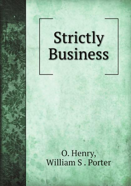 O. Henry, William S. Porter Strictly Business o henry strictly business