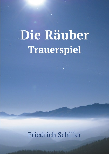 Friedrich Schiller Die Rauber. Trauerspiel die rauber