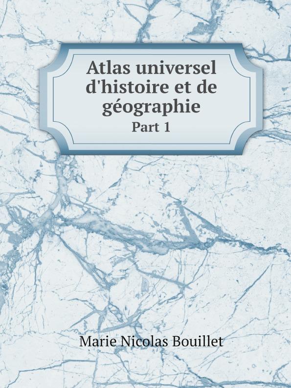 Marie Nicolas Bouillet Atlas universel d.histoire et de geographie. Part 1