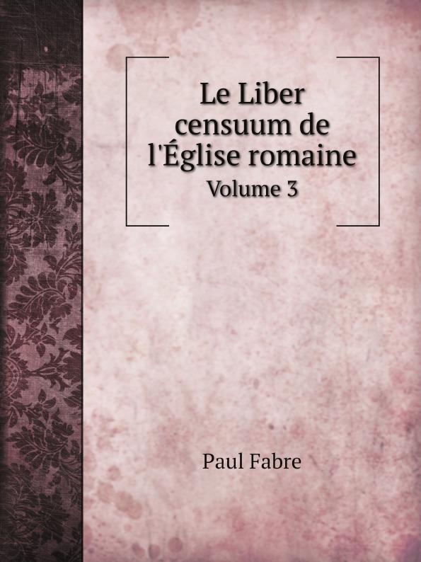 Фото - Paul Fabre Le Liber censuum de l.Eglise romaine. Volume 3 jean paul gaultier le male