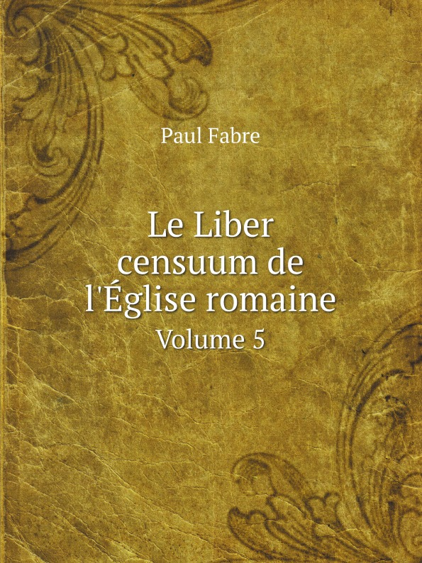 Фото - Paul Fabre Le Liber censuum de l.Eglise romaine. Volume 5 jean paul gaultier le male