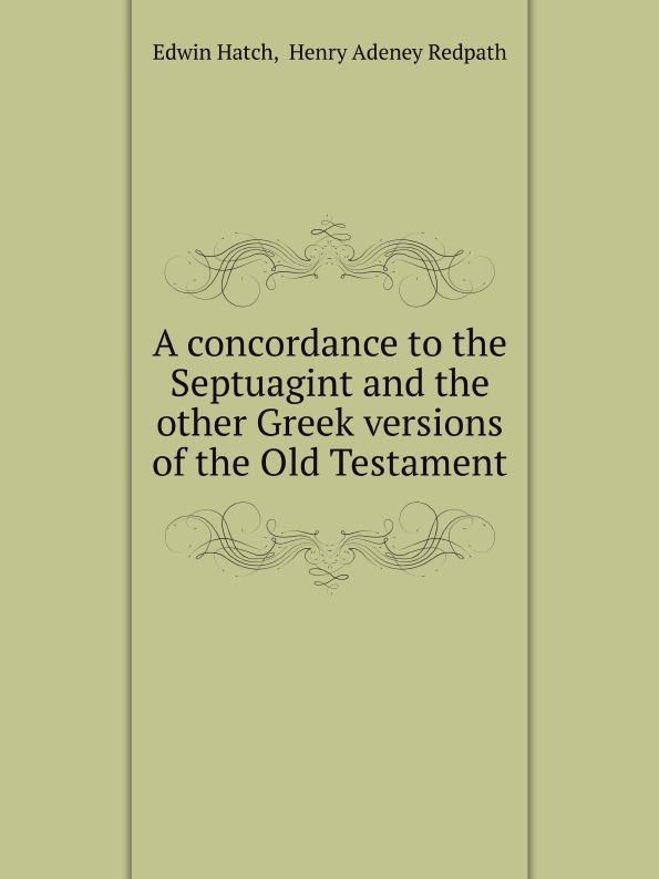 Edwin Hatch, H.A. Redpath A concordance to the Septuagint and the other Greek versions of the Old Testament отсутствует a concordance to shakespeare