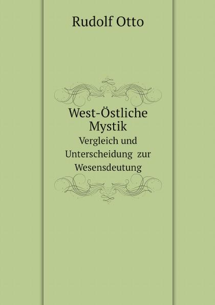 Rudolf Otto West-Ostliche Mystik. Vergleich und Unterscheidung zur Wesensdeutung klotz sc1pp02sw