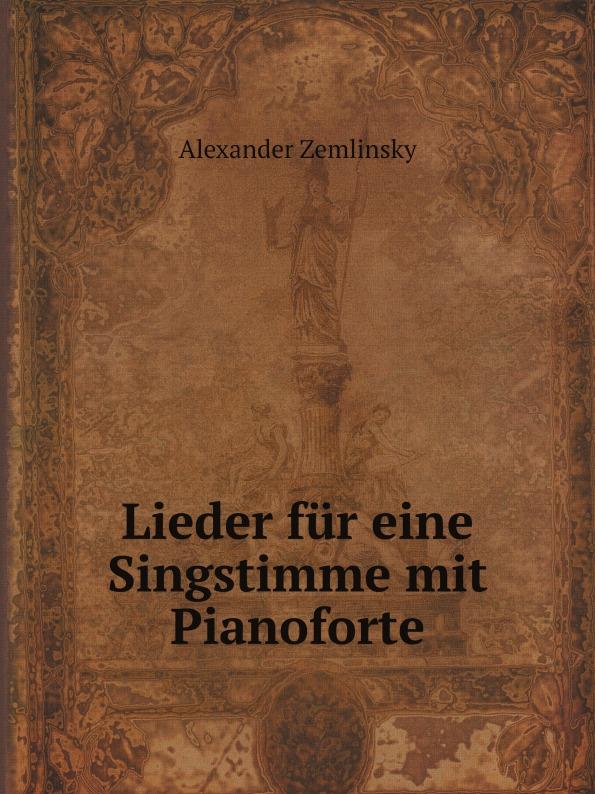 Alexander Zemlinsky Lieder fur eine Singstimme mit Pianoforte alexander zemlinsky lieder fur eine singstimme mit pianoforte
