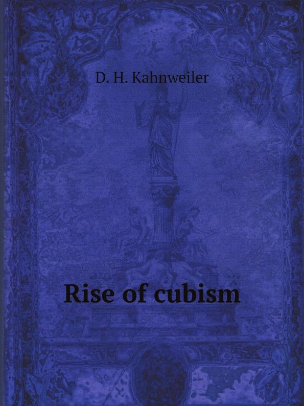 D. H. Kahnweiler Rise of cubism cubism