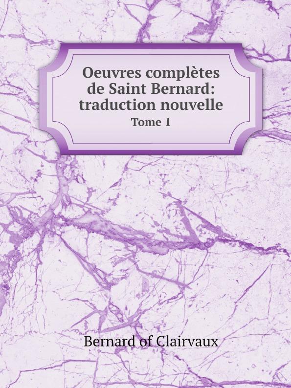 Bernard of Clairvaux Oeuvres completes de Saint Bernard: traduction nouvelle. Tome 1 недорого